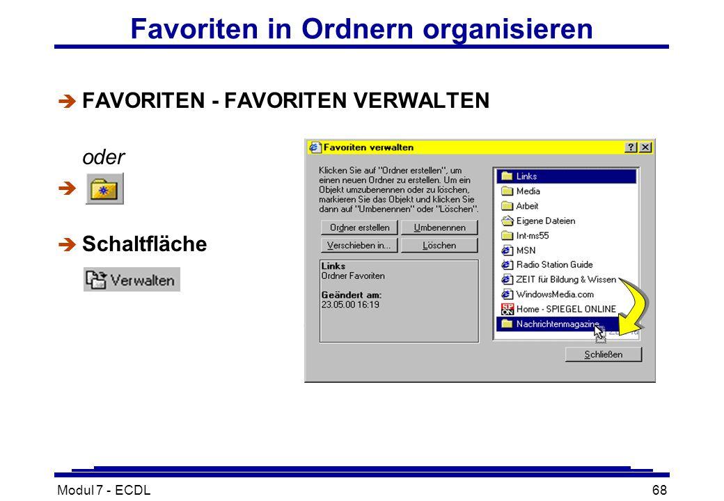 Modul 7 - ECDL68 Favoriten in Ordnern organisieren è FAVORITEN - FAVORITEN VERWALTEN oder è è Schaltfläche