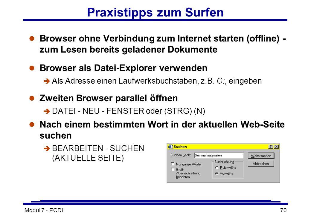 Modul 7 - ECDL70 Praxistipps zum Surfen l Browser ohne Verbindung zum Internet starten (offline) - zum Lesen bereits geladener Dokumente l Browser als Datei-Explorer verwenden è Als Adresse einen Laufwerksbuchstaben, z.B.