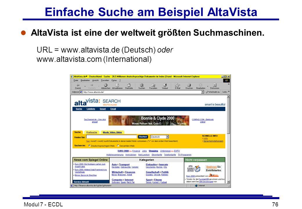 Modul 7 - ECDL76 Einfache Suche am Beispiel AltaVista l AltaVista ist eine der weltweit größten Suchmaschinen.