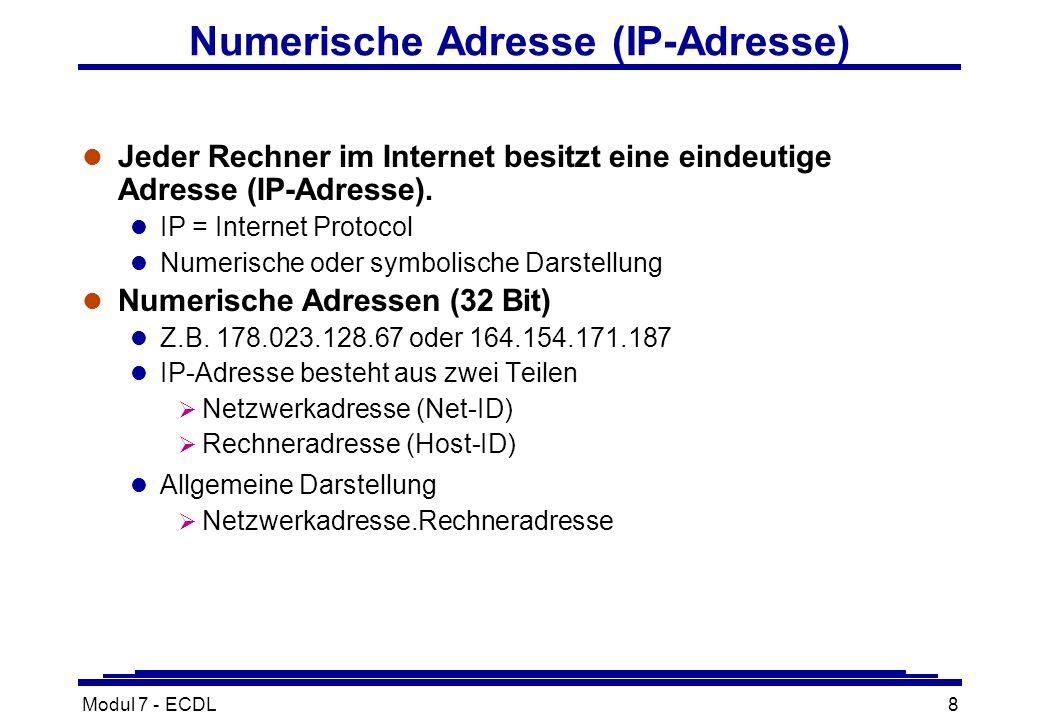 Modul 7 - ECDL8 Numerische Adresse (IP-Adresse) l Jeder Rechner im Internet besitzt eine eindeutige Adresse (IP-Adresse).