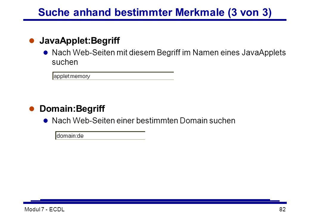 Modul 7 - ECDL82 l JavaApplet:Begriff l Nach Web-Seiten mit diesem Begriff im Namen eines JavaApplets suchen l Domain:Begriff l Nach Web-Seiten einer bestimmten Domain suchen Suche anhand bestimmter Merkmale (3 von 3)