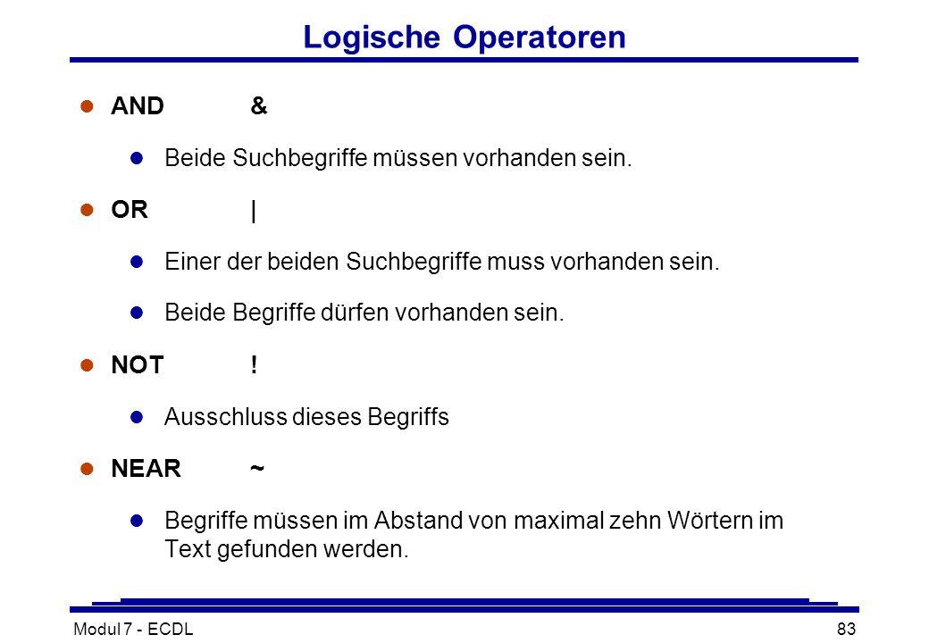Modul 7 - ECDL83 Logische Operatoren l AND & l Beide Suchbegriffe müssen vorhanden sein.