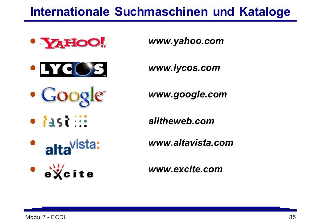 Modul 7 - ECDL85 Internationale Suchmaschinen und Kataloge l www.yahoo.com l www.lycos.com l www.google.com l alltheweb.com l www.altavista.com l www.excite.com