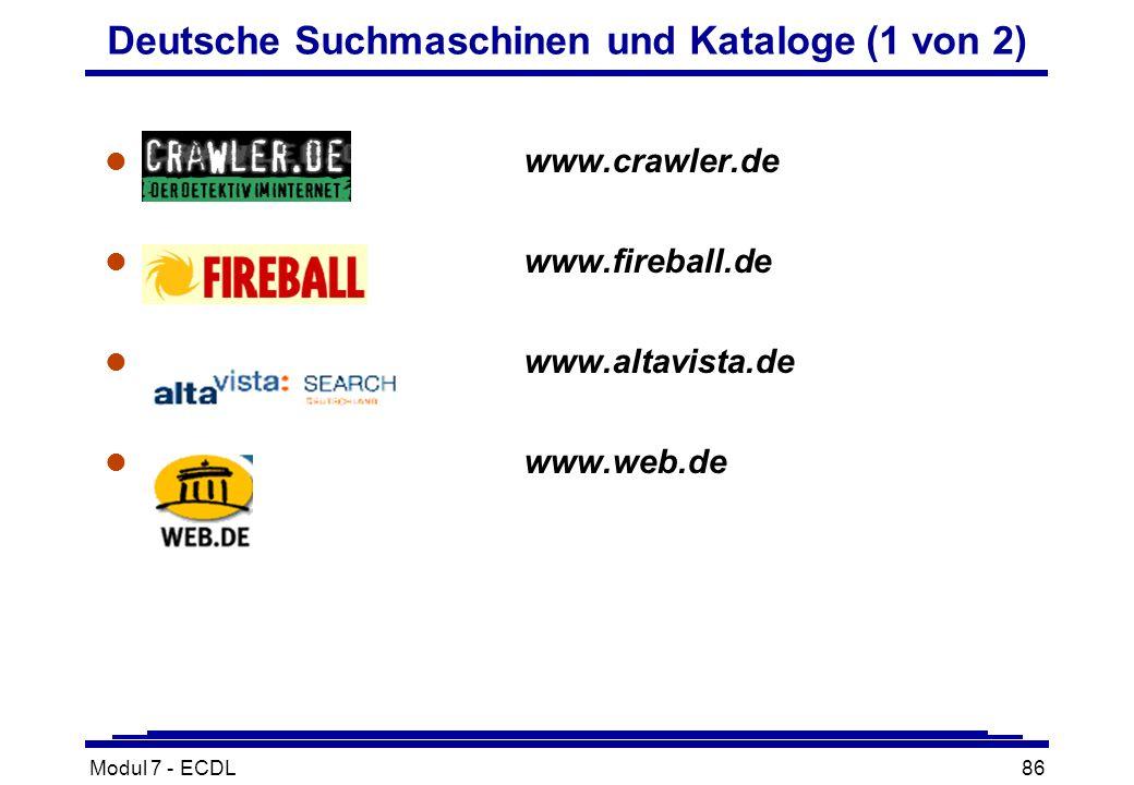 Modul 7 - ECDL86 l www.crawler.de l www.fireball.de l www.altavista.de l www.web.de Deutsche Suchmaschinen und Kataloge (1 von 2)
