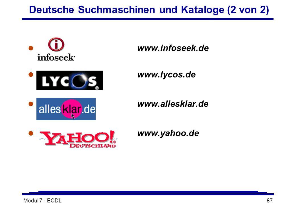 Modul 7 - ECDL87 Deutsche Suchmaschinen und Kataloge (2 von 2) l www.infoseek.de l www.lycos.de l www.allesklar.de l www.yahoo.de