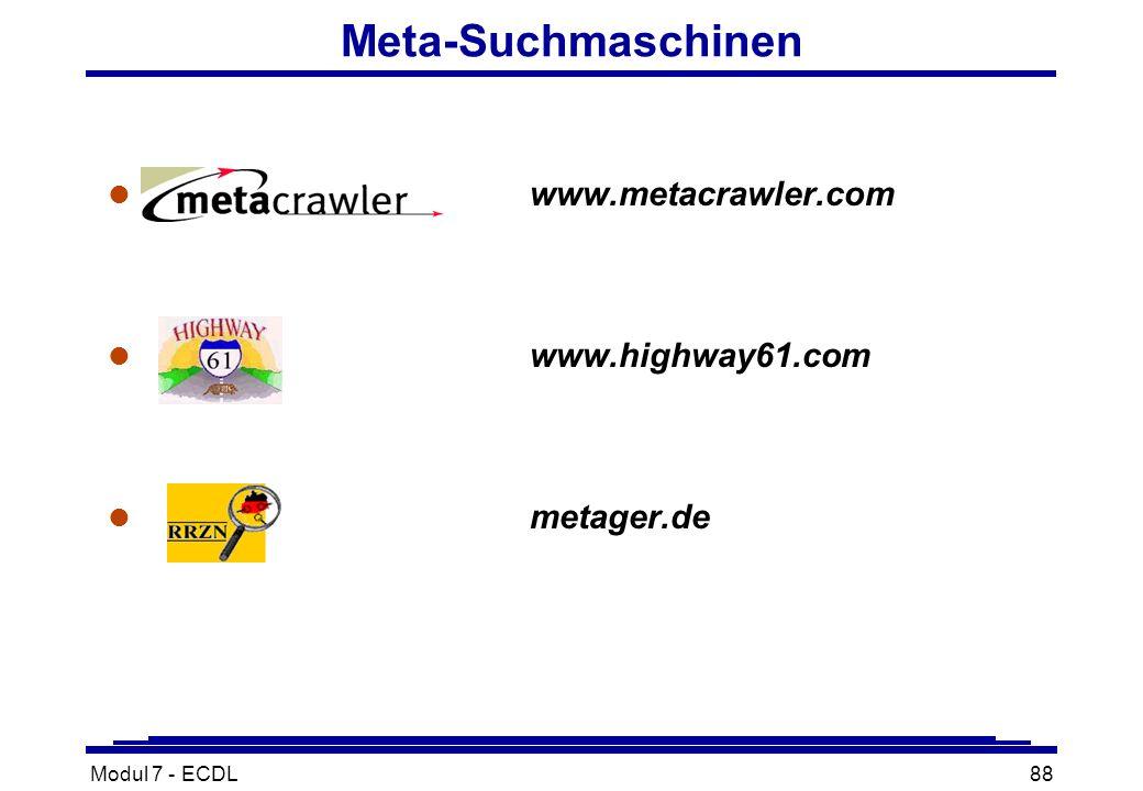 Modul 7 - ECDL88 Meta-Suchmaschinen l www.metacrawler.com l www.highway61.com l metager.de