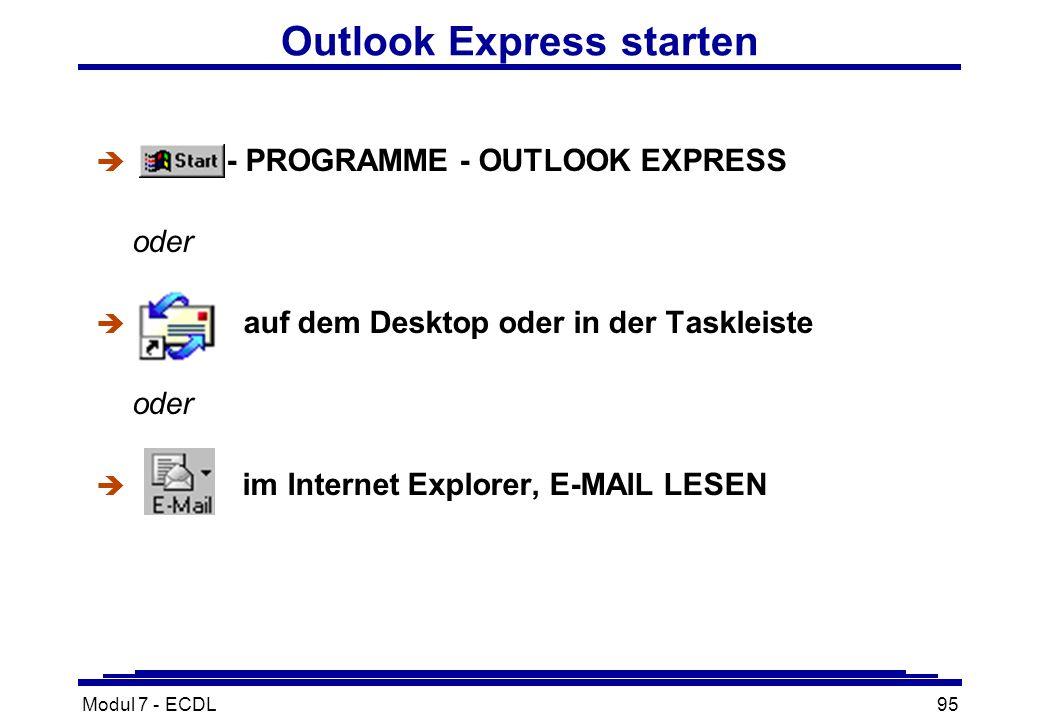 Modul 7 - ECDL95 Outlook Express starten è - PROGRAMME - OUTLOOK EXPRESS oder è auf dem Desktop oder in der Taskleiste oder è im Internet Explorer, E-MAIL LESEN