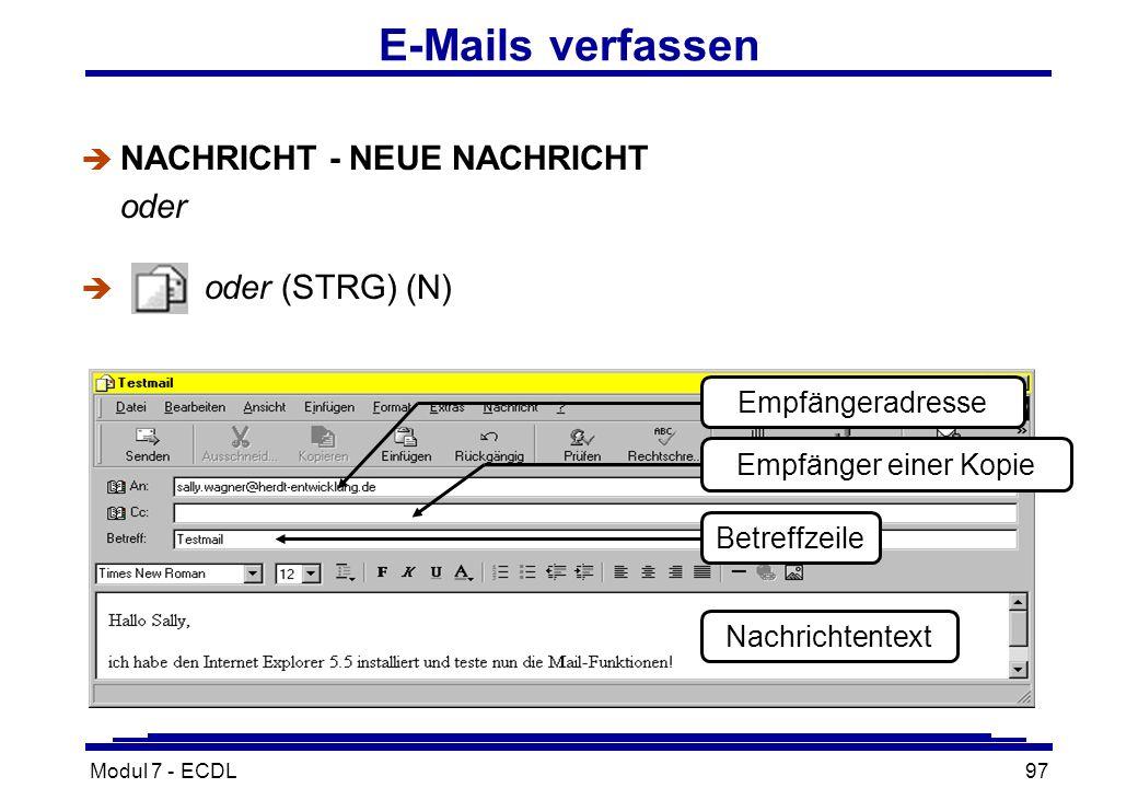 Modul 7 - ECDL97 è NACHRICHT - NEUE NACHRICHT oder  oder (STRG) (N) E-Mails verfassen Empfängeradresse Empfänger einer Kopie Nachrichtentext Betreffzeile