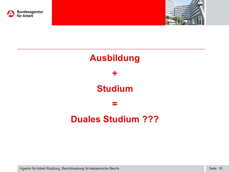 Seite Agentur für Arbeit Würzburg, Berufsberatung für akademische Berufe 10 Ausbildung + Studium = Duales Studium ???