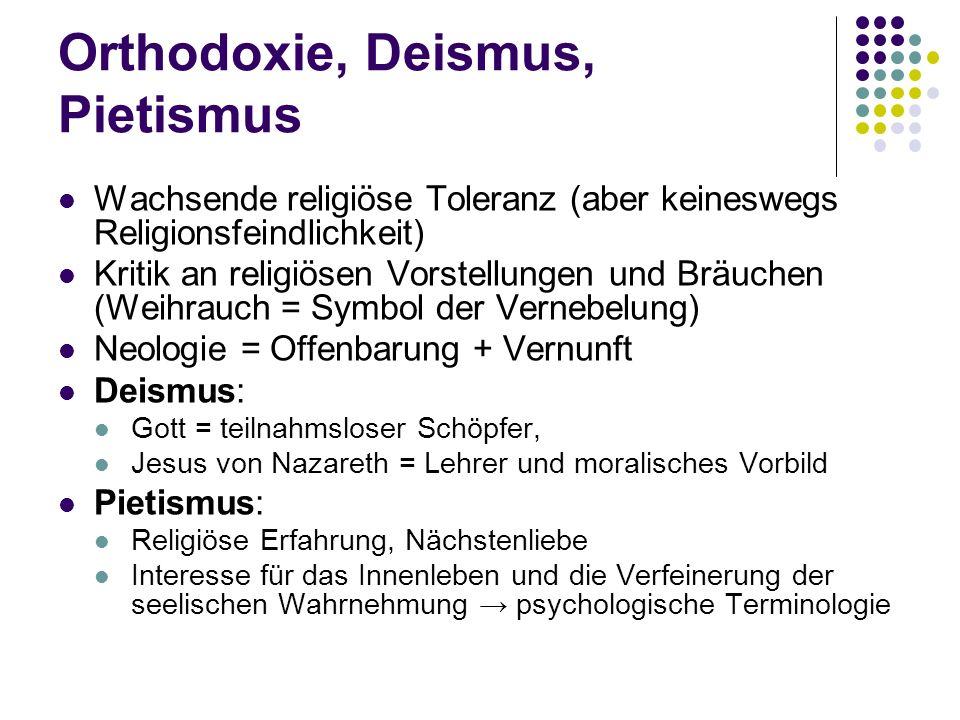 Orthodoxie, Deismus, Pietismus Wachsende religiöse Toleranz (aber keineswegs Religionsfeindlichkeit) Kritik an religiösen Vorstellungen und Bräuchen (