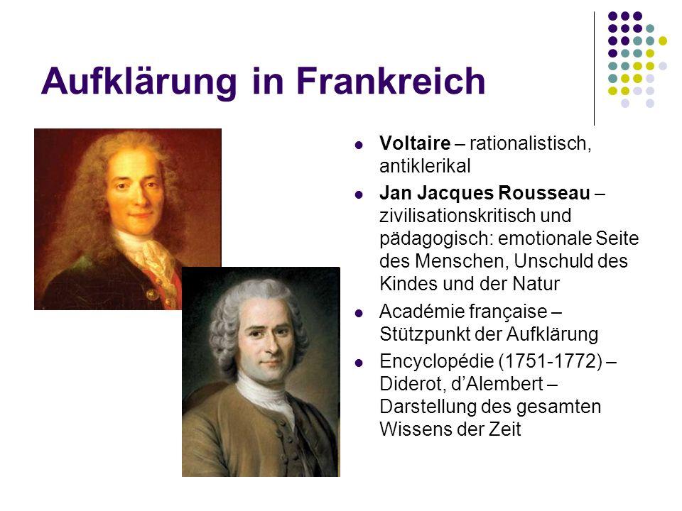 Aufklärung in Frankreich Voltaire – rationalistisch, antiklerikal Jan Jacques Rousseau – zivilisationskritisch und pädagogisch: emotionale Seite des M
