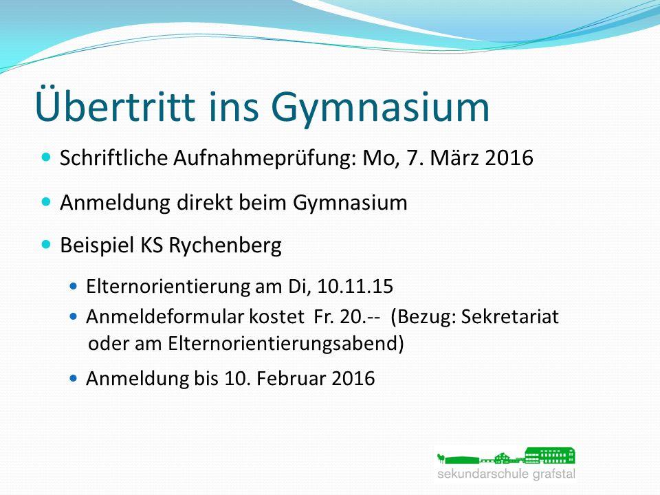 Übertritt ins Gymnasium Schriftliche Aufnahmeprüfung: Mo, 7. März 2016 Anmeldung direkt beim Gymnasium Beispiel KS Rychenberg Elternorientierung am Di