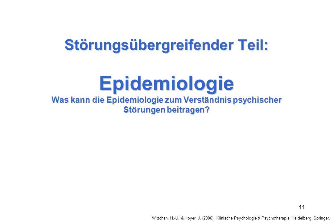 Wittchen, H.-U. & Hoyer, J. (2006). Klinische Psychologie & Psychotherapie. Heidelberg: Springer. 11 Störungsübergreifender Teil: Epidemiologie Was ka