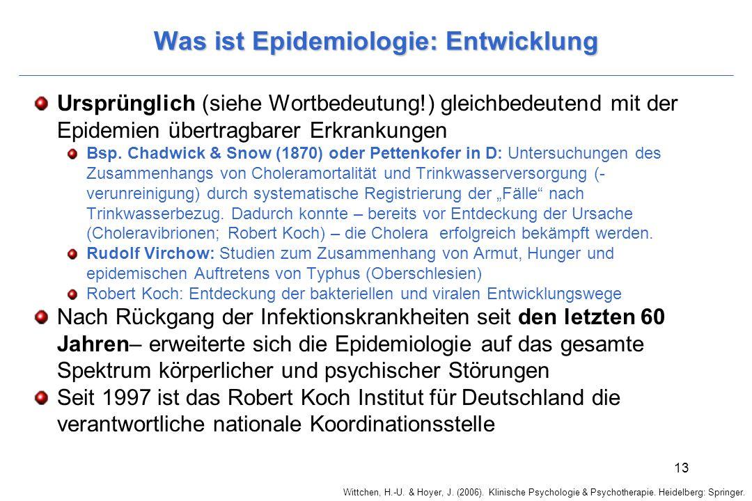 Wittchen, H.-U. & Hoyer, J. (2006). Klinische Psychologie & Psychotherapie. Heidelberg: Springer. 13 Was ist Epidemiologie: Entwicklung Ursprünglich (