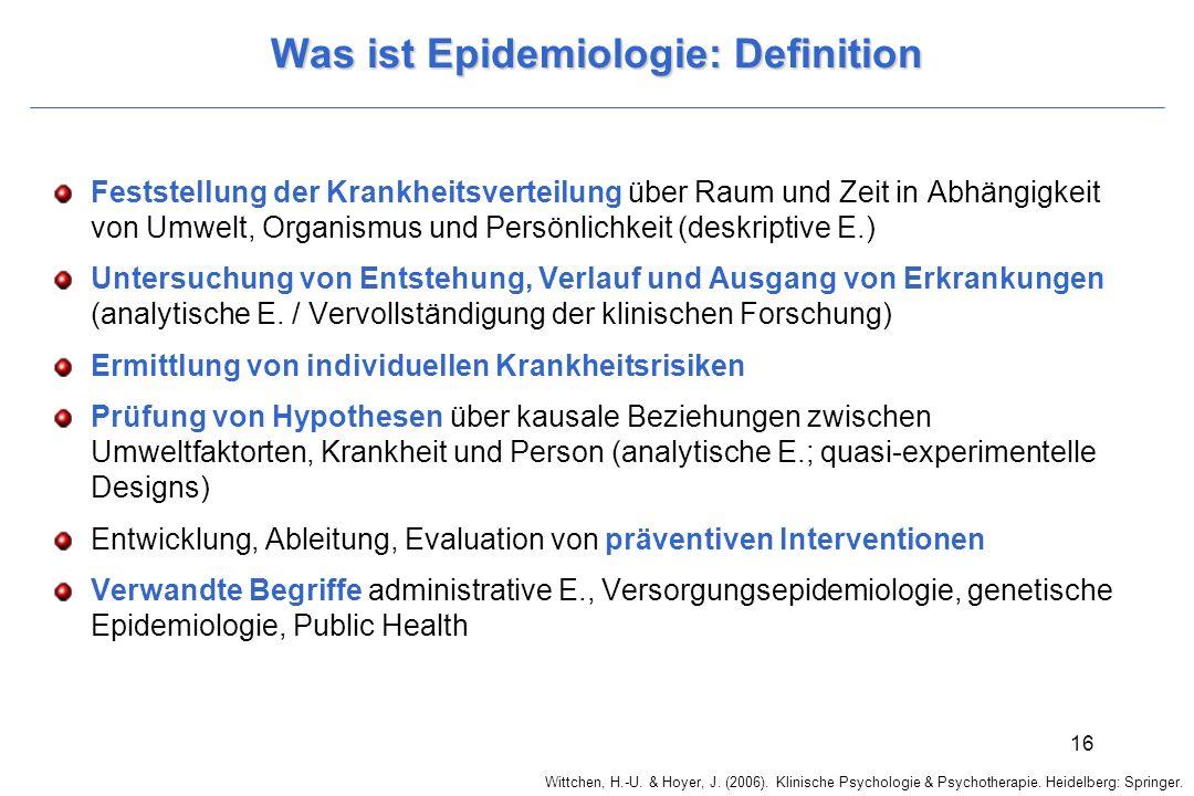 Wittchen, H.-U. & Hoyer, J. (2006). Klinische Psychologie & Psychotherapie. Heidelberg: Springer. 16 Was ist Epidemiologie: Definition Feststellung de