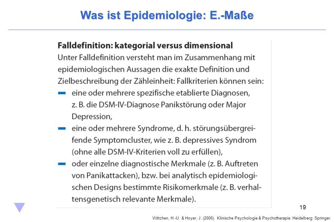 Wittchen, H.-U. & Hoyer, J. (2006). Klinische Psychologie & Psychotherapie. Heidelberg: Springer. 19 Was ist Epidemiologie: E.-Maße