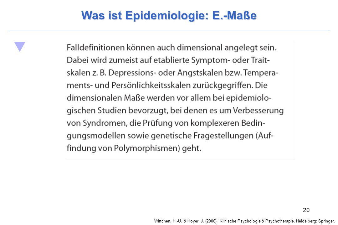 Wittchen, H.-U. & Hoyer, J. (2006). Klinische Psychologie & Psychotherapie. Heidelberg: Springer. 20 Was ist Epidemiologie: E.-Maße