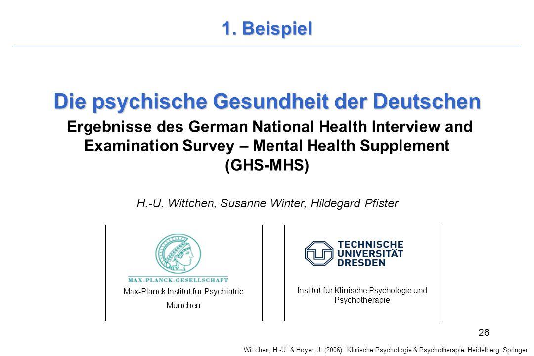 Wittchen, H.-U. & Hoyer, J. (2006). Klinische Psychologie & Psychotherapie. Heidelberg: Springer. 26 1. Beispiel Die psychische Gesundheit der Deutsch