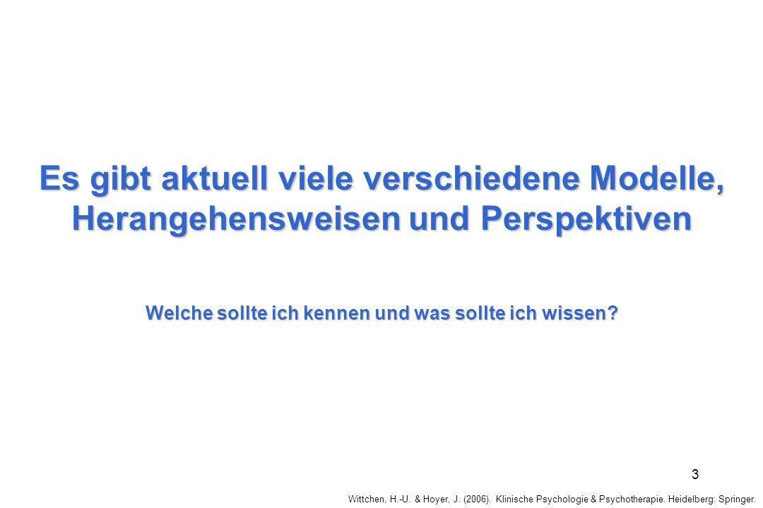 Wittchen, H.-U. & Hoyer, J. (2006). Klinische Psychologie & Psychotherapie. Heidelberg: Springer. 3 Es gibt aktuell viele verschiedene Modelle, Herang