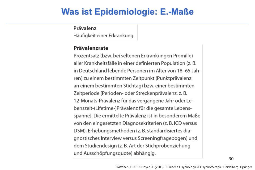 Wittchen, H.-U. & Hoyer, J. (2006). Klinische Psychologie & Psychotherapie. Heidelberg: Springer. 30 Was ist Epidemiologie: E.-Maße