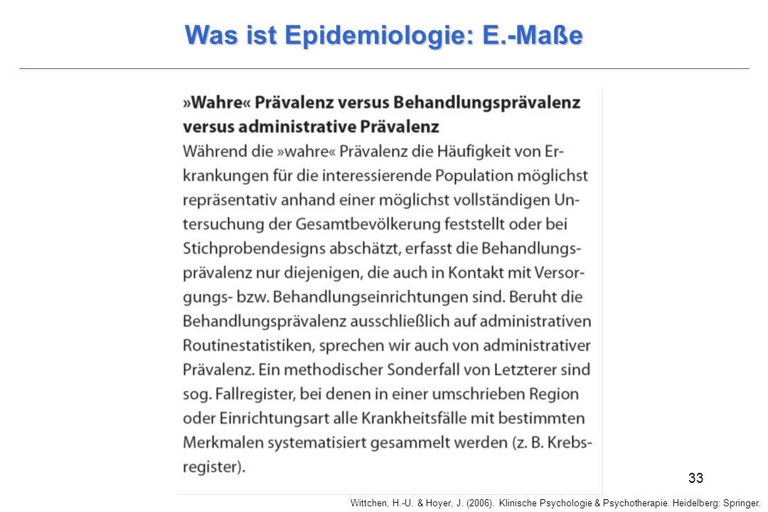 Wittchen, H.-U. & Hoyer, J. (2006). Klinische Psychologie & Psychotherapie. Heidelberg: Springer. 33 Was ist Epidemiologie: E.-Maße