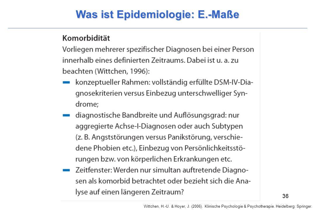 Wittchen, H.-U. & Hoyer, J. (2006). Klinische Psychologie & Psychotherapie. Heidelberg: Springer. 36 Was ist Epidemiologie: E.-Maße