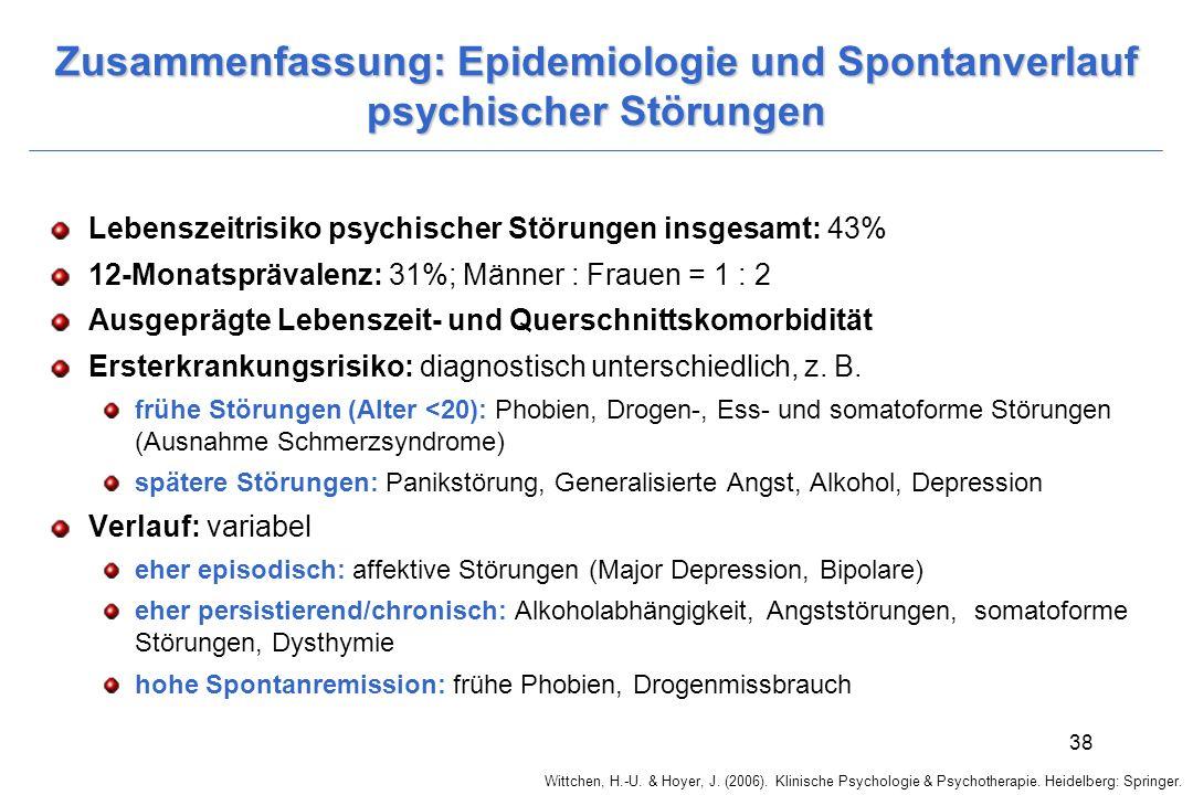 Wittchen, H.-U. & Hoyer, J. (2006). Klinische Psychologie & Psychotherapie. Heidelberg: Springer. 38 Zusammenfassung: Epidemiologie und Spontanverlauf