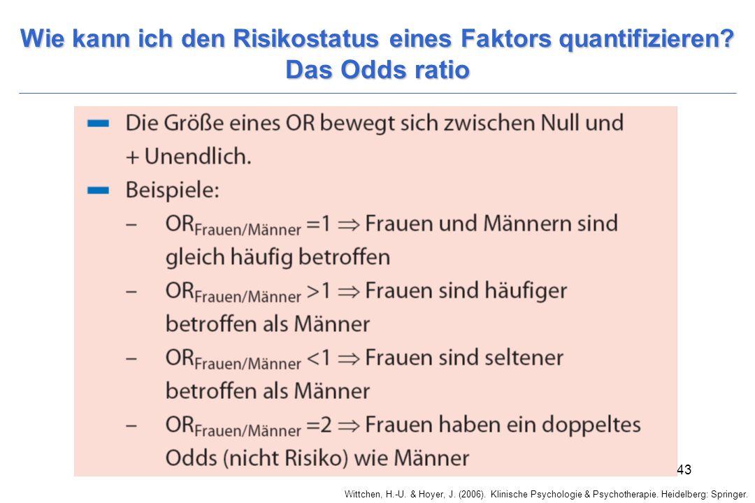 Wittchen, H.-U. & Hoyer, J. (2006). Klinische Psychologie & Psychotherapie. Heidelberg: Springer. 43 Wie kann ich den Risikostatus eines Faktors quant