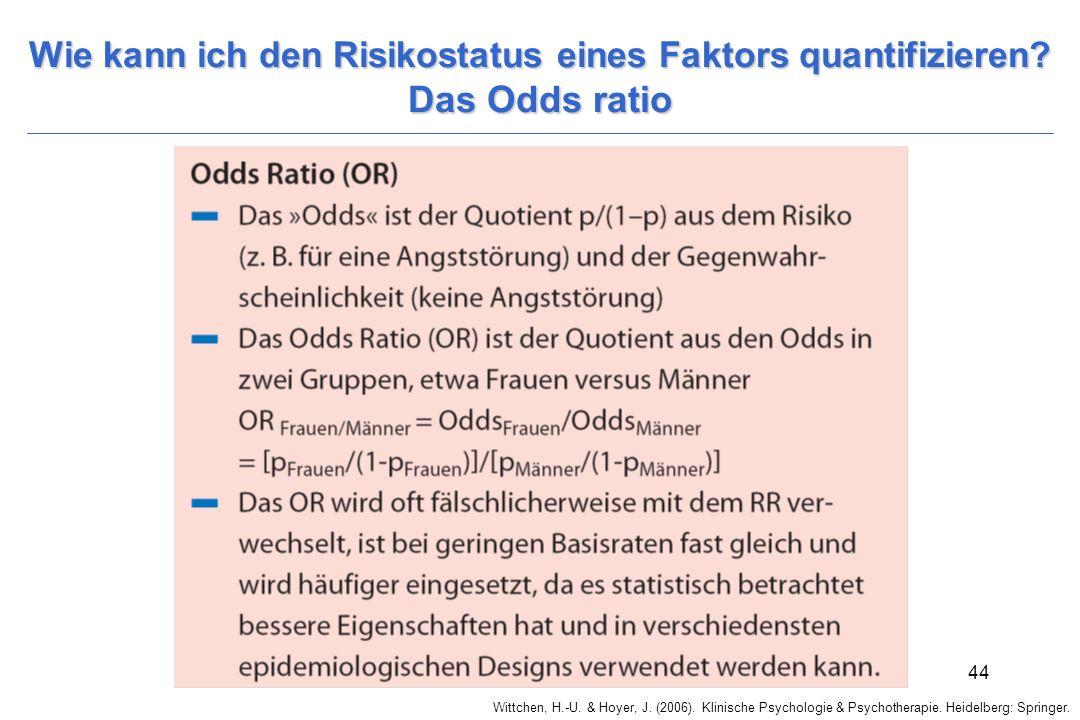 Wittchen, H.-U. & Hoyer, J. (2006). Klinische Psychologie & Psychotherapie. Heidelberg: Springer. 44 Wie kann ich den Risikostatus eines Faktors quant
