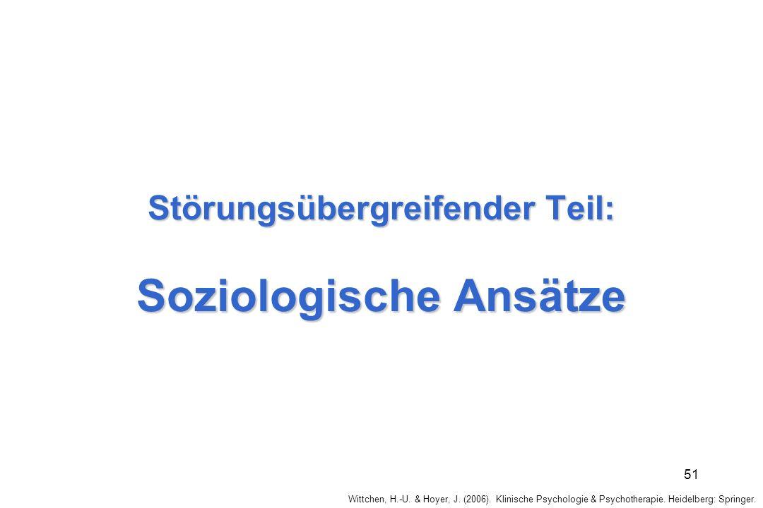Wittchen, H.-U. & Hoyer, J. (2006). Klinische Psychologie & Psychotherapie. Heidelberg: Springer. 51 Störungsübergreifender Teil: Soziologische Ansätz