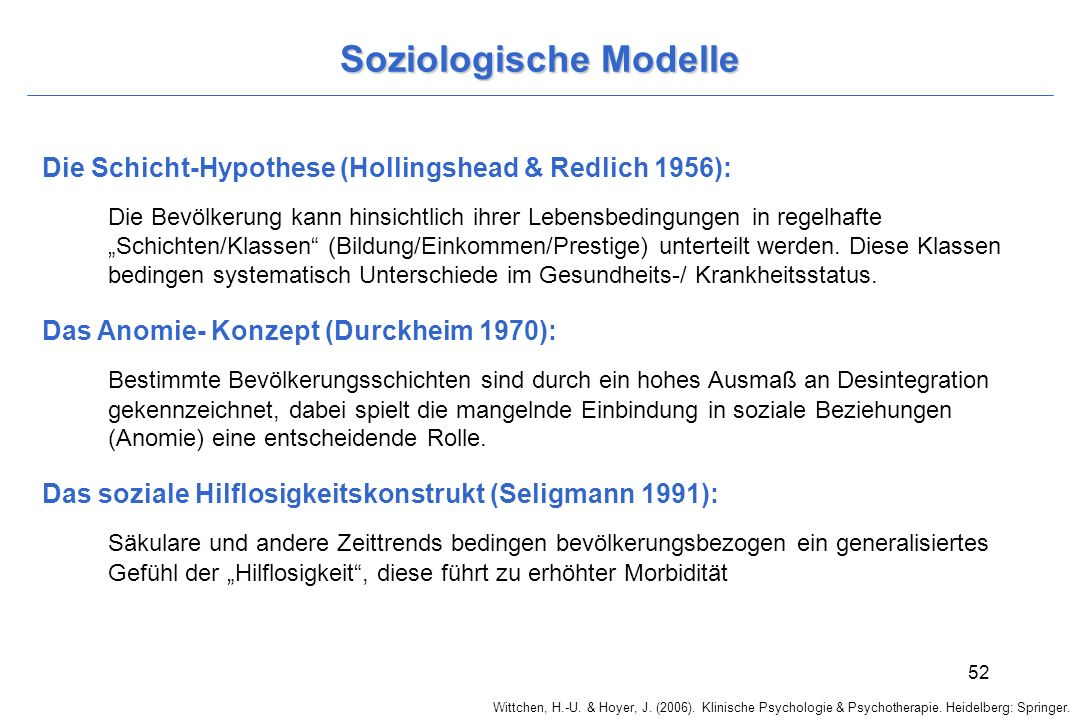 Wittchen, H.-U. & Hoyer, J. (2006). Klinische Psychologie & Psychotherapie. Heidelberg: Springer. 52 Soziologische Modelle Die Schicht-Hypothese (Holl