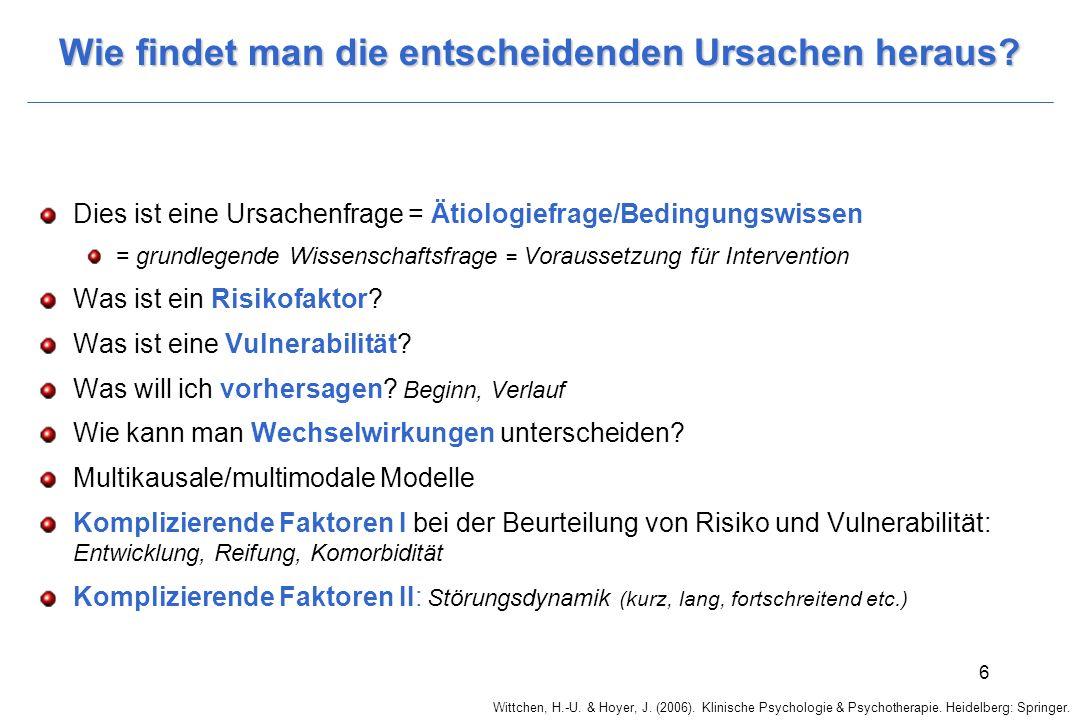 Wittchen, H.-U. & Hoyer, J. (2006). Klinische Psychologie & Psychotherapie. Heidelberg: Springer. 6 Wie findet man die entscheidenden Ursachen heraus?
