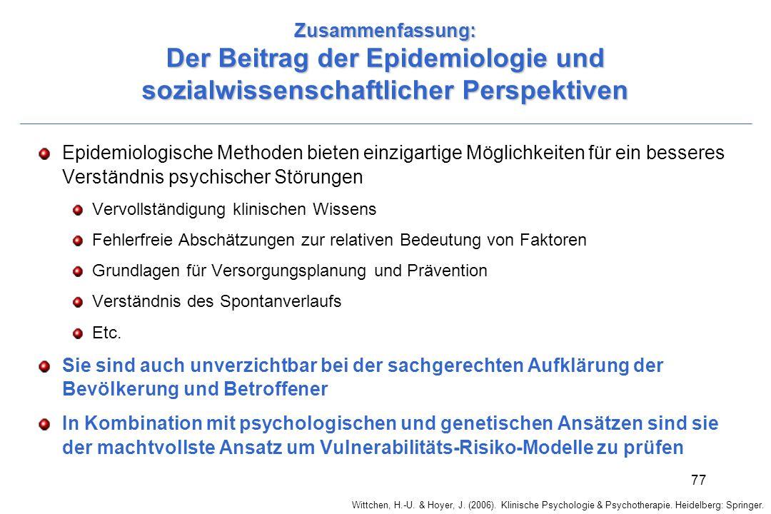 Wittchen, H.-U. & Hoyer, J. (2006). Klinische Psychologie & Psychotherapie. Heidelberg: Springer. 77 Zusammenfassung: Der Beitrag der Epidemiologie un