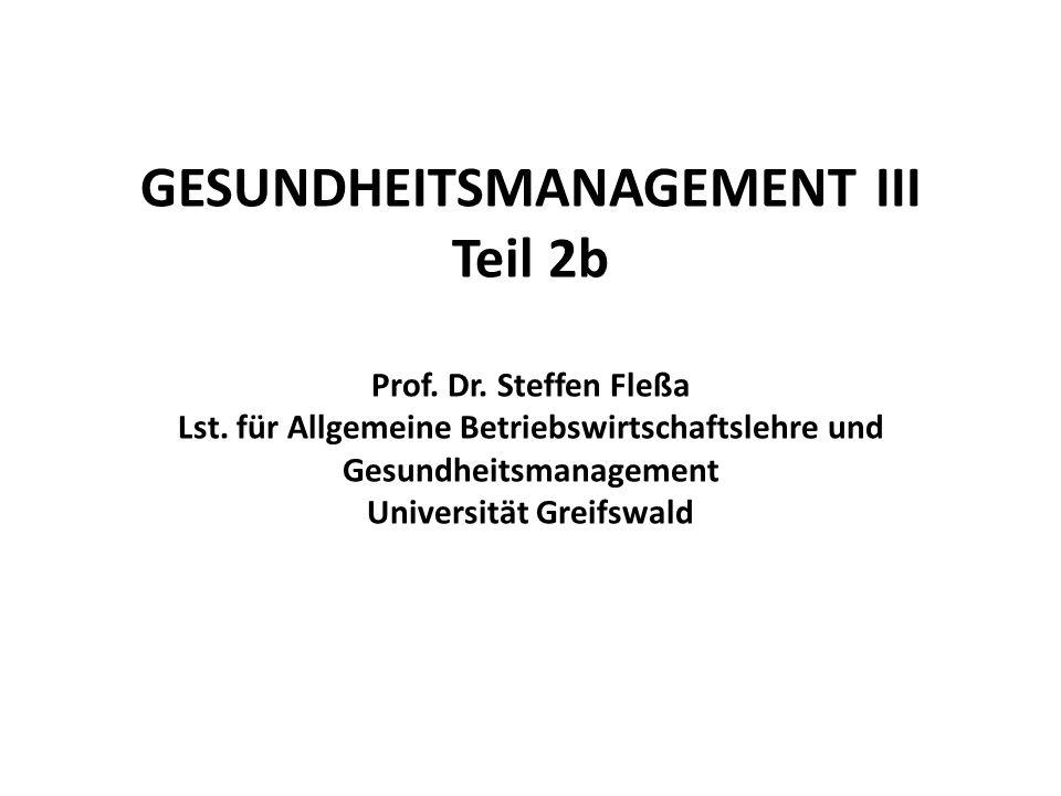 GESUNDHEITSMANAGEMENT III Teil 2b Prof. Dr. Steffen Fleßa Lst. für Allgemeine Betriebswirtschaftslehre und Gesundheitsmanagement Universität Greifswal