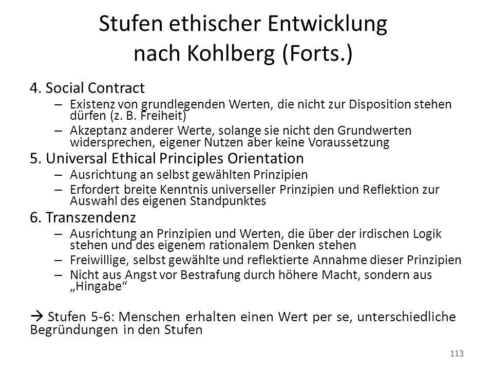 Stufen ethischer Entwicklung nach Kohlberg (Forts.) 4. Social Contract – Existenz von grundlegenden Werten, die nicht zur Disposition stehen dürfen (z