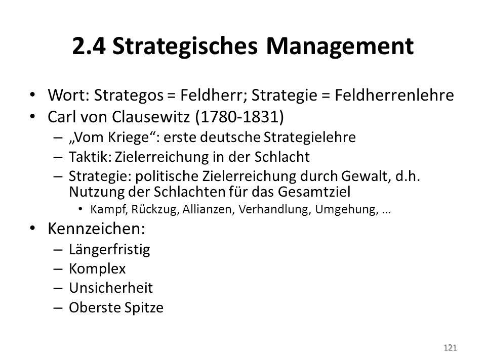 """2.4 Strategisches Management Wort: Strategos = Feldherr; Strategie = Feldherrenlehre Carl von Clausewitz (1780-1831) – """"Vom Kriege"""": erste deutsche St"""