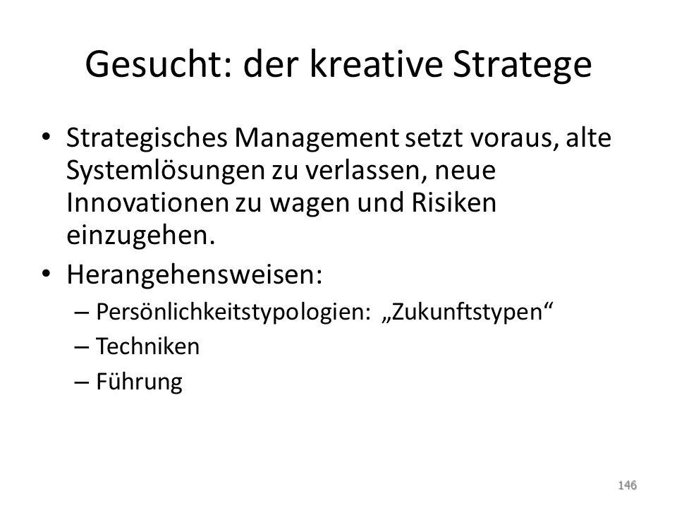 Gesucht: der kreative Stratege Strategisches Management setzt voraus, alte Systemlösungen zu verlassen, neue Innovationen zu wagen und Risiken einzuge