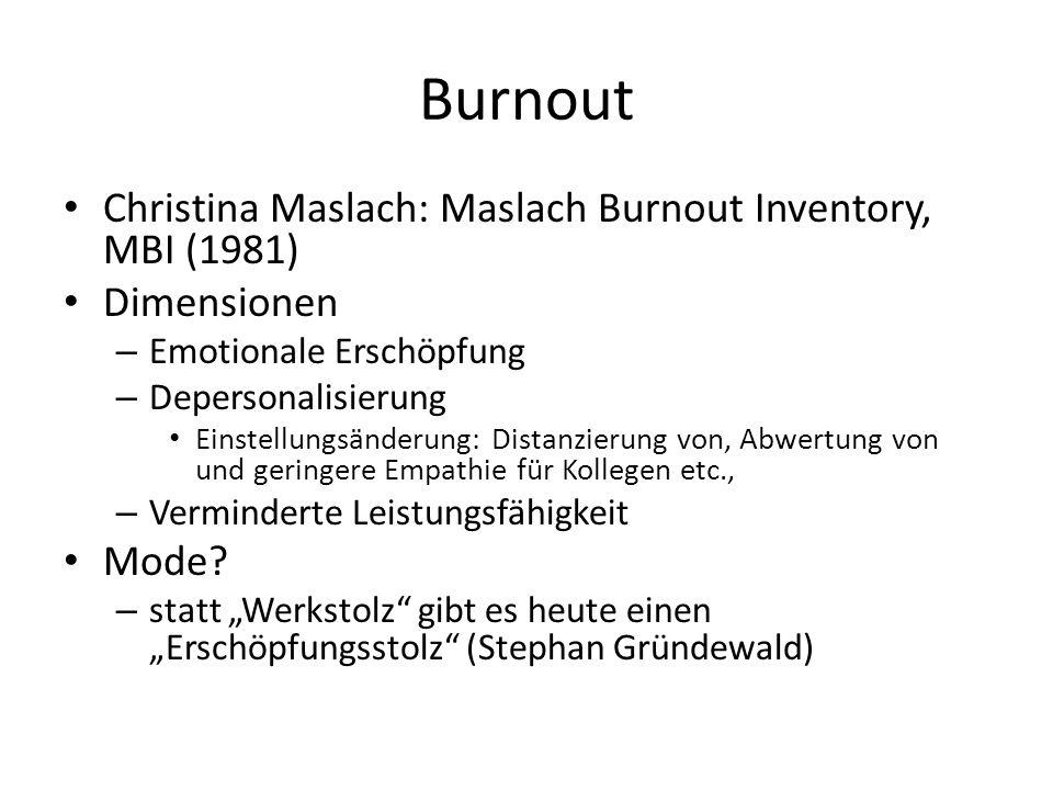 Burnout Christina Maslach: Maslach Burnout Inventory, MBI (1981) Dimensionen – Emotionale Erschöpfung – Depersonalisierung Einstellungsänderung: Dista