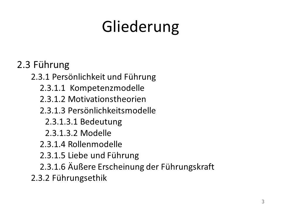Gliederung 2.3 Führung 2.3.1 Persönlichkeit und Führung 2.3.1.1 Kompetenzmodelle 2.3.1.2 Motivationstheorien 2.3.1.3 Persönlichkeitsmodelle 2.3.1.3.1