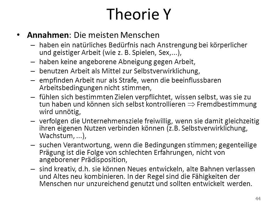 Theorie Y Annahmen: Die meisten Menschen – haben ein natürliches Bedürfnis nach Anstrengung bei körperlicher und geistiger Arbeit (wie z. B. Spielen,