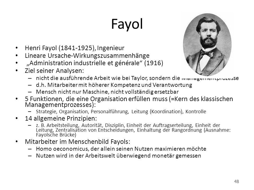 """Fayol Henri Fayol (1841-1925), Ingenieur Lineare Ursache-Wirkungszusammenhänge """"Administration industrielle et générale"""" (1916) Ziel seiner Analysen:"""