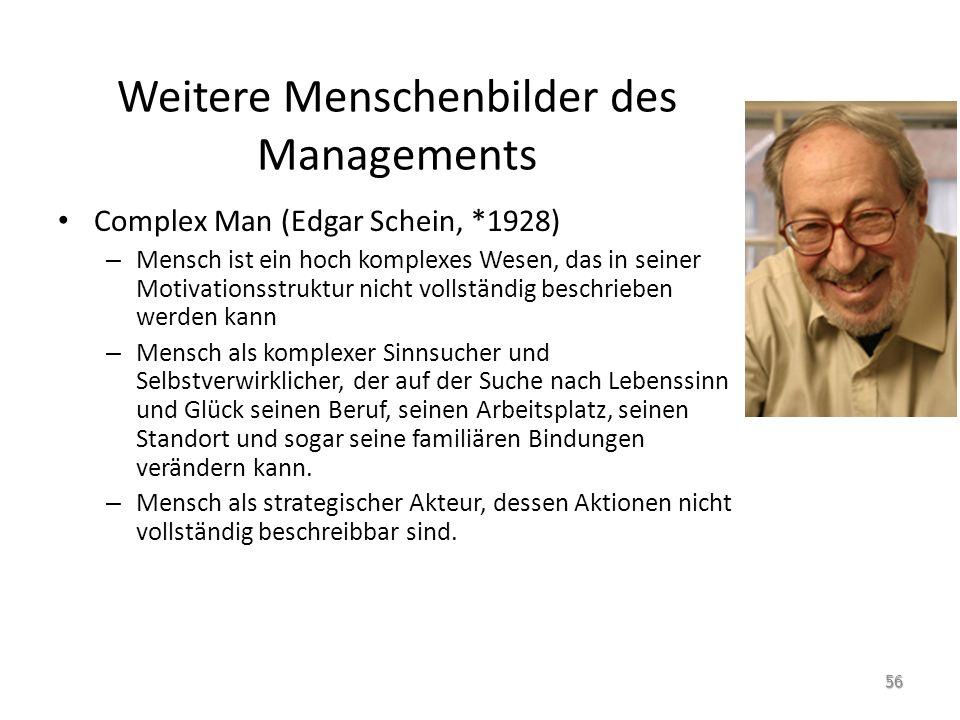 Weitere Menschenbilder des Managements Complex Man (Edgar Schein, *1928) – Mensch ist ein hoch komplexes Wesen, das in seiner Motivationsstruktur nich
