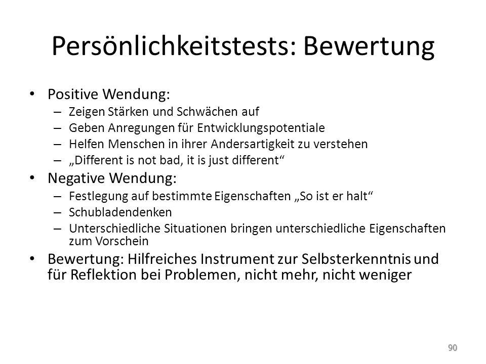 Persönlichkeitstests: Bewertung Positive Wendung: – Zeigen Stärken und Schwächen auf – Geben Anregungen für Entwicklungspotentiale – Helfen Menschen i