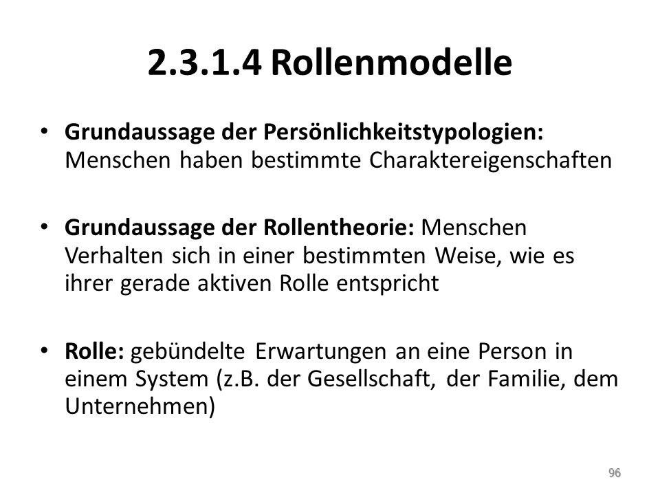 2.3.1.4 Rollenmodelle Grundaussage der Persönlichkeitstypologien: Menschen haben bestimmte Charaktereigenschaften Grundaussage der Rollentheorie: Mens