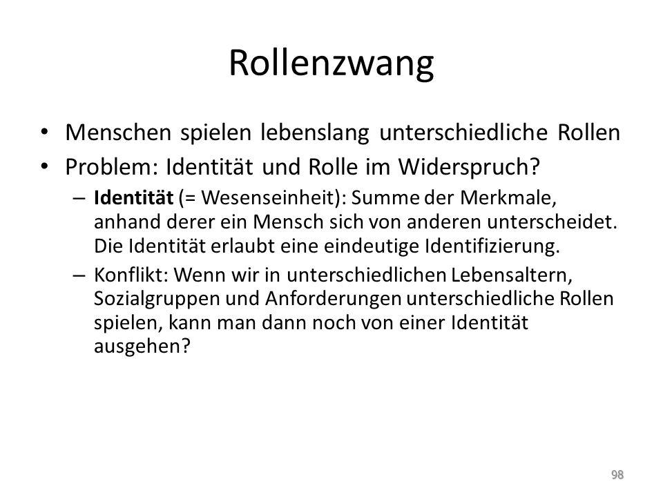 Rollenzwang Menschen spielen lebenslang unterschiedliche Rollen Problem: Identität und Rolle im Widerspruch? – Identität (= Wesenseinheit): Summe der