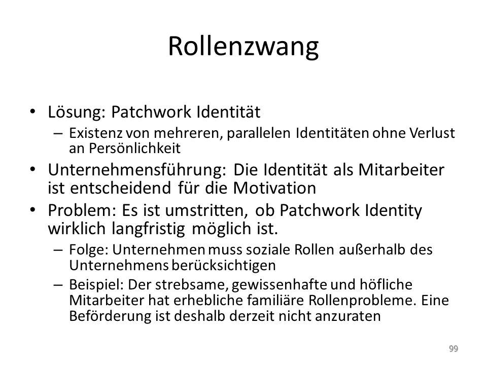 Rollenzwang Lösung: Patchwork Identität – Existenz von mehreren, parallelen Identitäten ohne Verlust an Persönlichkeit Unternehmensführung: Die Identi