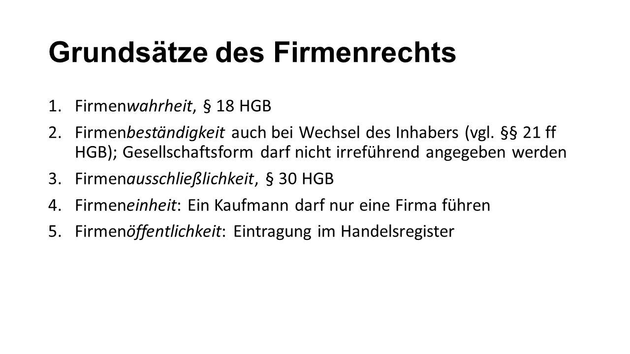 Grundsätze des Firmenrechts 1.Firmenwahrheit, § 18 HGB 2.Firmenbeständigkeit auch bei Wechsel des Inhabers (vgl.