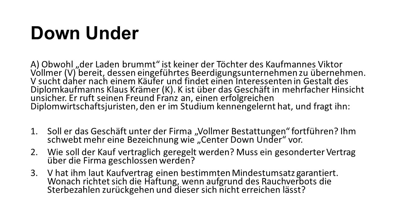 """Down Under A) Obwohl """"der Laden brummt ist keiner der Töchter des Kaufmannes Viktor Vollmer (V) bereit, dessen eingeführtes Beerdigungsunternehmen zu übernehmen."""