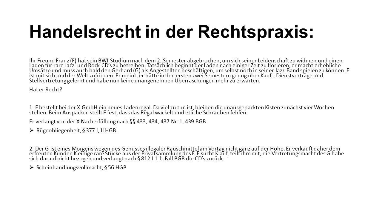 Handelsrecht in der Rechtspraxis: Ihr Freund Franz (F) hat sein BWJ-Studium nach dem 2.