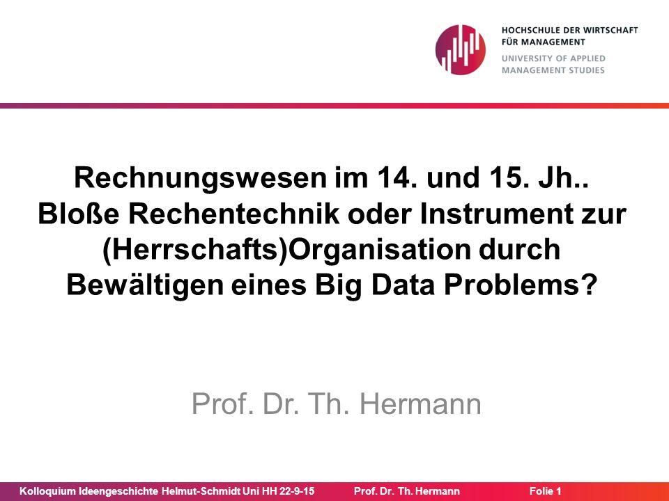 Kolloquium Ideengeschichte Helmut-Schmidt Uni HH 22-9-15Prof. Dr. Th. Hermann Folie 1 Rechnungswesen im 14. und 15. Jh.. Bloße Rechentechnik oder Inst